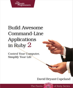 Build Awesome Command-Line Applications in Ruby 2