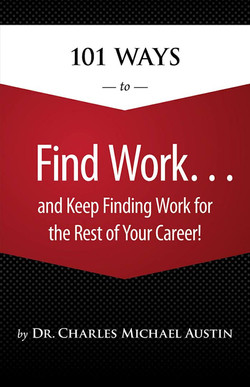101 Ways to Find Work...And Keep Finding Work for the Rest of Your Career!