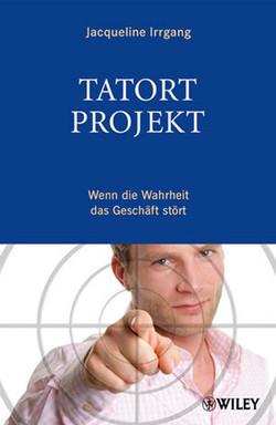 Tatort Projekt: Wenn die Wahrheit das Geschäft stört