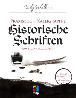 Praxis Kalligraphie: Historische Schriften -- Vom Beginner zum Profi