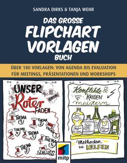Das große Flipchart-Vorlagen-Buch - Über 180 Vorlagen: von Agenda bis Evaluation für Meetings, Präsentationen und Workshops