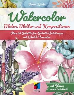 Watercolor - Blüten, Blätter und Kompositionen -- Über 60 Schritt-für-Schritt-Anleitungen mit Sketch-Varianten