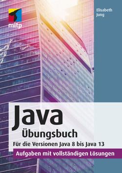 Java Übungsbuch - Für die Versionen Java 8 bis Java 13 - Aufgaben mit vollständigen Lösungen