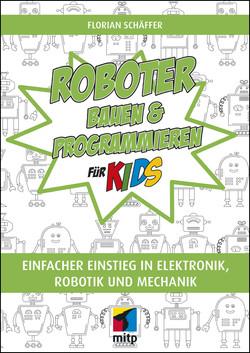 Roboter bauen und programmieren für Kids -- Einfacher Einstieg in Elektronik. Robotik und Mechanik