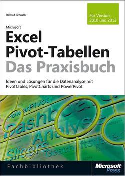Microsoft Excel Pivot-Tabellen - Das Praxisbuch. Für Version 2010 und 2013