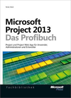 Microsoft Project 2013 - Das Profibuch, Projektmanagement mit Project, Project Web App und Project Server