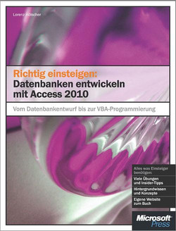 Richtig einsteigen: Datenbanken entwickeln mit Access 2010