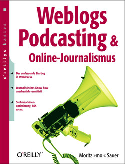 Weblogs, Podcasting & Online-Journalismus (O'Reillys Basics)