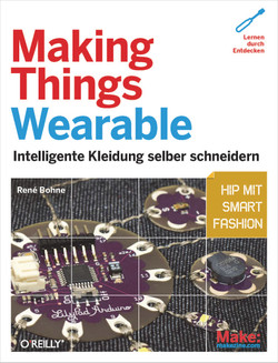 Making Things Wearable - Intelligente Kleidung selbst schneidern