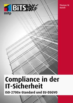 Compliance in der IT-Sicherheit -- ISO-2700x-Standard und EU-DSGVO -- mitp Bits