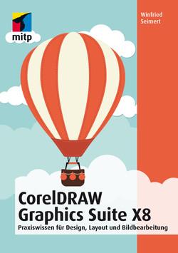 CorelDRAW Graphics Suite X8 - Praxiswissen für Design, Layout und Bildbearbeitung für Einsteiger