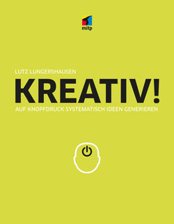 KREATIV! - Auf Knopfdruck systematisch Ideen generieren