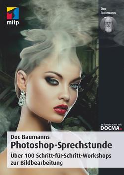 Doc Baumanns Photoshop Sprechstunde -Über 100 Schritt-für-Schritt-Workshops zur Bildbearbeitung