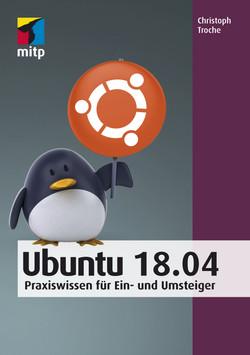 Ubuntu 18.04 -- Praxiswissen für Ein- und Umsteiger