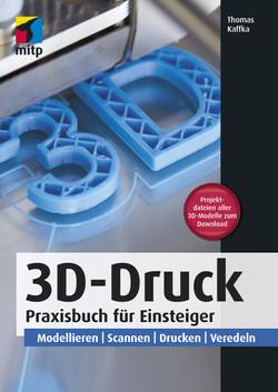 3D-Druck - Praxisbuch für Einsteiger