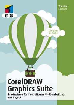 CorelDRAW Graphics Suite -- Praxiswissen für Illustrationen, Bildbearbeitung und Layout