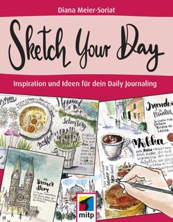 Sketch Your Day - Ideen und Inspiration für dein Daily Journaling