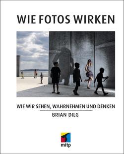 Wie Fotos wirken -- Wie wir sehen, wahrnehmen und denken
