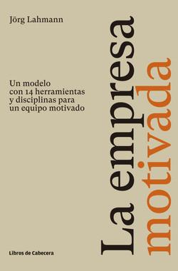La empresa motivada: Un modelo con 14 herramientas y disciplinas para un equipo motivado