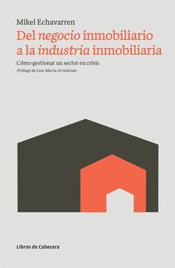 Del negocio inmobiliario a la industria inmobiliaria: Cómo gestionar un sector en crisis