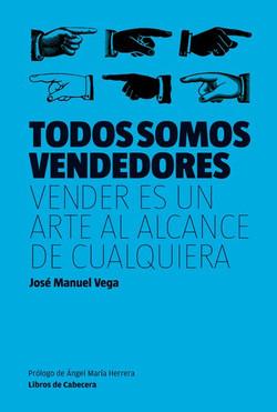 Todos somos vendedores: Vender es un arte al alcance de cualquiera