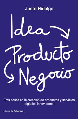 Idea, Producto y Negocio: Tres pasos en la creación de productos y servicios digitales innovadores