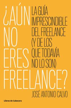 ¿Aún no eres freelance? La guía imprescindible del freelance (y de los que todavía no lo son)