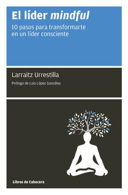 El líder mindful: 10 pasos para transformarte en un líder consciente