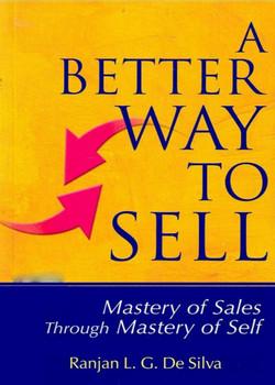 A Better Way to Sell: Mastery of Sales Through Mastery of Self